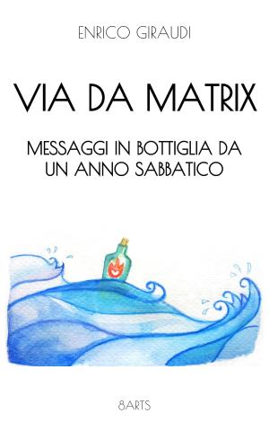 VIA DA MATRIX di Enrico Giraudi - 8arts Ed.- Cover Kindle